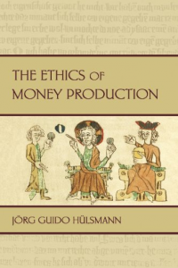 Book Review: 'The Ethics of Money Production' by Jörg Guido Hülsmann